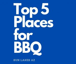 Enjoy the top 5 places for BBQ near Sun Lakes.