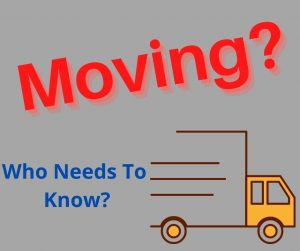 Moving? Who needs to know and why?